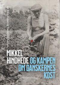 Mikkel Hindhede - kampen om danskernes kost